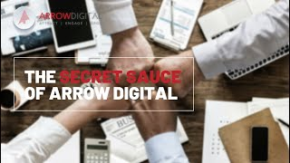 The Secret Sauce of Arrow Digital