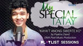 Playlist Sessions: Kaya't Anong Swerte Ko - Psalms David (My Special Tatay OST)