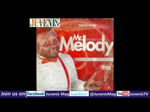 THE BEST OF MR  MELODY (Part 1) (Nigerian Music & Entertainment)