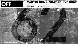 Martin Ikin - What You've Done - OFF062