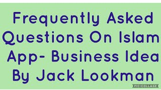 App on Frequently Asked Questions about Islam- Business Idea by Jack Lookman