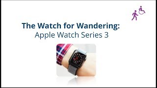 The Watch for Wandering: AppleWatch Series 3