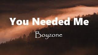 You Needed Me  -  Boyzone  (Lyrics)