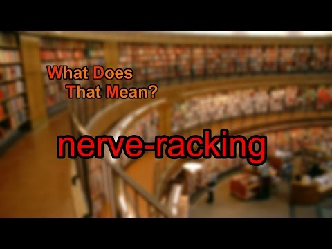 What does nerve-racking mean?