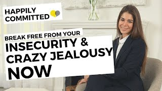How To Stop Being Jealous And Insecure | Break Free From Your Insecurity And Crazy Jealousy NOW