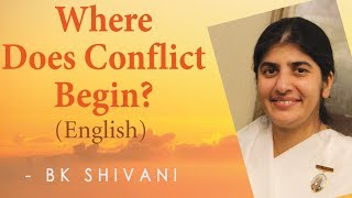 Where Does Conflict Begin?: Ep 11a: BK Shivani (English)