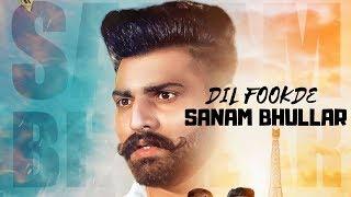 Dil Fookde (Full Video) Sanam Bhullar I Mista Baaz I Latest Punjabi Song 2018