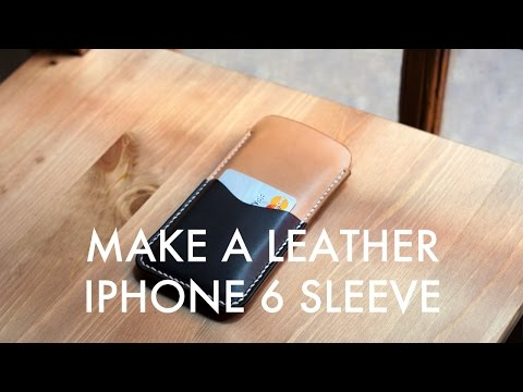 Making an iPhone 6 Leather Sleeve - Build Along Tutorial