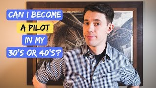 Am I Too OLD to Become a Pilot?