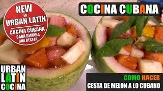 COMO HACER ► CESTA DE MELON A LO CUBANO ► COCINA CUBANA ►  RECETA