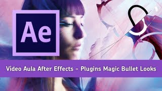 Vídeo Aula After Effects - Plugin Magic Bullet Looks