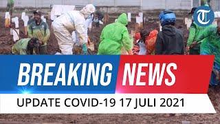 BREAKING NEWS: Update Corona Indonesia 17 Juli 2021: Tambah 51.952 Orang, Total 2.832.755 Kasus