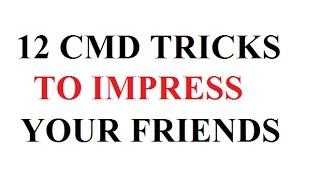 12 CMD TRICKS TO IMPRESS YOUR FRIENDS