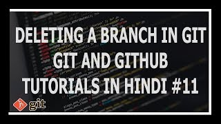 [Hindi] Deleting A Local/Remote Branch In Git - Git and GitHub Tutorials for beginners #11