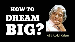 How To Dream Big? Top 10 Highly Inspiring Quotes That Change Your Life By ABJ Abdul Kalam.