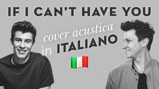 IF I CAN'T HAVE YOU In ITALIANO 🇮🇹 Shawn Mendes Cover