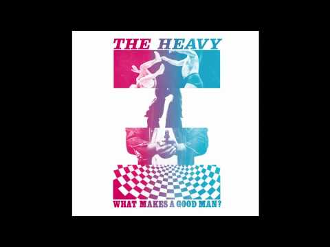 The Heavy - 'What Makes A Good Man?'