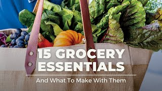 15 Grocery Essentials & What to Make With Them