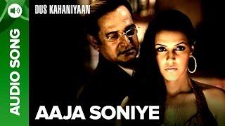 Aaja Soniye (Full Audio Song) | Dus Kahaniyaan | Aftab