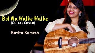 Bol na Halke Halke Guitar Cover | Kavita Kamesh   - YouTube