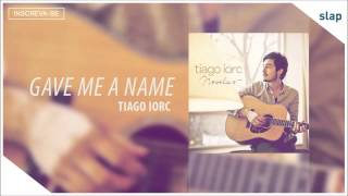 TIAGO IORC - Gave Me a Name (Tiago Iorc Novelas) [Áudio Oficial]