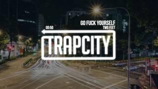 Two Feet - Go Fuck Yourself