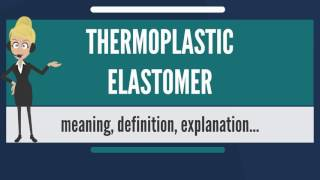 What is THERMOPLASTIC ELASTOMER? What does THERMOPLASTIC ELASTOMER mean?