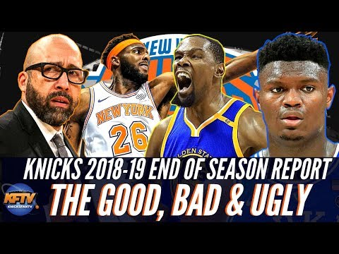 The New York Knicks 2018-19 End Of Season Report: The Good, Bad & Ugly w/ Knicks Film School