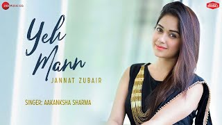 Yeh Mann - Jannat Zubair | Aakanksha Sharma | Kapil Jangir | Dhanraj Dadhich | Zee Music Originals - Download this Video in MP3, M4A, WEBM, MP4, 3GP