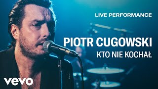 Piotr Cugowski   Kto Nie Kochał   Live Performance   Vevo