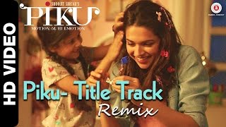 Piku Title Track Remix - Song Video - Piku