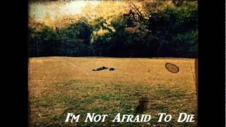 I'm Not Afraid To Die