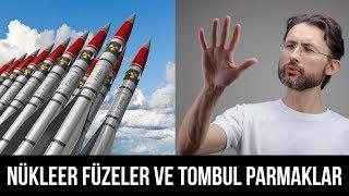 Nükleer Füzeler ve Tombul Parmaklar