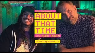 Adam iLL Talks Green Bar Mitzvahs, Paperless Blunts, and Culture Vultures | ABOUT THAT TIME