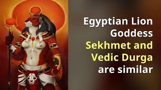 Egyptian Lion Goddess Sekhmet And Vedic Durga Are Similar