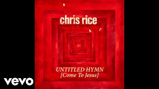 Chris Rice - Untitled Hymn (Come To Jesus) (Audio)