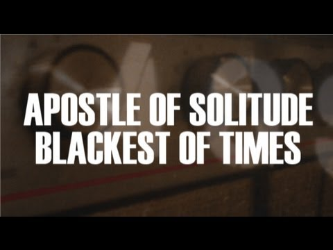 Apostle of Solitude - 'Blackest of Times' Official Video