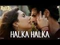 Halka Halka - Raees | Shah Rukh Khan & Mahira Khan | Ram Sampath | Sonu Nigam & Shreya Ghoshal