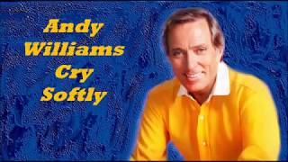 Andy Williams........Cry Softly..