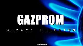 GAZPROM – GAZOWE IMPERIUM
