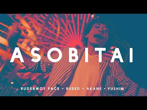 ASOBITAI  / Rudebwoy Face, Rueed, Akane feat Pushim