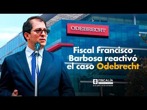 Fiscal Francisco Barbosa reactivó el caso Odebrecht