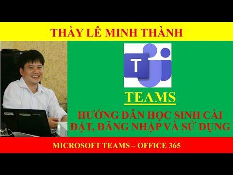 Hướng dẫn cài đặt và đăng nhập Microsoft Teams (Dành cho học sinh)- thầy Lê Thành