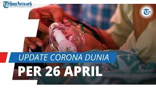Update Corona Dunia per 26 April 2021: Total 17,3 Juta Terinfeksi, India Catatkan 195 Ribu Kematian