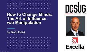 "DCSUG - ""How to Change Minds: The Art of Influence without Manipulation"" by Rob Jolles"