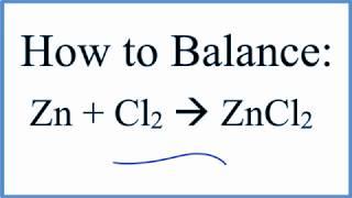 How to Balance Zn + Cl2 = ZnCl2 (Zinc + Chlorine gas)