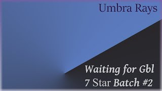 Waiting For Global 7 Star Batch #2
