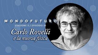 MONDOFUTURO S03E10 – Carlo Rovelli e la nuova fisica