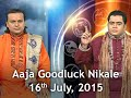 Aaja Goodluck Nikale | September 28, 2015 - PISCES