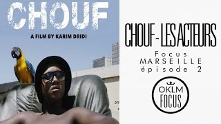 OKLM Focus Marseille Ep.2 - Chouf (Les Acteurs)